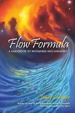 Flow Formula : A Guidebook to Wholeness and Harmony by Sunny Schlenger (2014,...