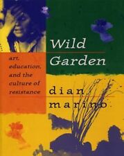 Wild Garden: Art, Education, and the Culture of Resistance by marino, dian