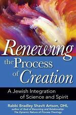 Renewing the Process of Creation : A Jewish Integration of Science and Spirit...