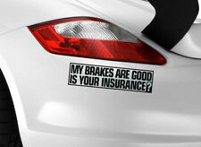 My Brakes Good Sticker Car Decal Funny Vinyl Bumper Window Jdm Your Insurance Va