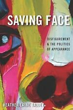 Saving Face : Disfigurement and the Politics of Appearance by Heather Laine...