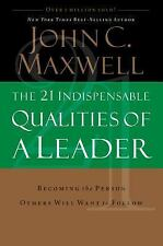 The 21 Indispensable Qualities of a Leader : Becoming the Person Others Will...