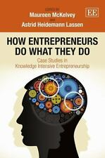 How Entrepreneurs Do What They Do: Case Studies in Knowledge Intensive Entrepren