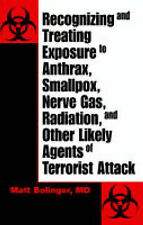 Recognizing And Treating Exposure To Anthrax, Smallpox, Nerve Gas, Radiation, An
