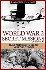 World War 2 Secret Missions : Brave and Daring Secret Missions of WW2 by...