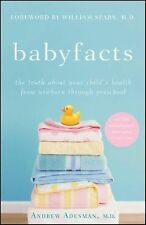 Babyfacts : The Truth about Your Child's Health from Newborn Through...