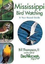Mississippi Birdwatching : A Year-Round Guide by Bill Thompson and Bird...