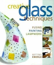 Creative Glass Techniques: Fusing, Painting, Lampwork-ExLibrary