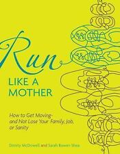 Run Like a Mother: How to Get Moving--and Not Lose Your Family, Job, or Sanity,