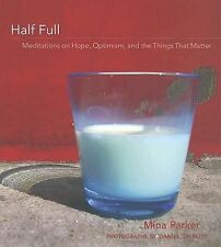 Excellent, Half Full: Meditations on Hope, Optimism and the Things That Matter,