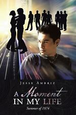 A Moment in My Life by Marco Bravo and Jesse Ambriz (2015, Paperback)