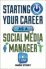 Starting Your Career as a Social Media Manager, Story, Mark, Good Books