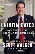 Unintimidated: A Governor's Story and a Nation's Challenge Walker, Scott, Thies