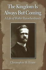 The Kingdom is Always But Coming: A Life of Walter Rauschenbusch, Evans, Christo