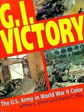G. I. Victory : The U. S. Army in World War II Color  BY Ethell   HB/DJ
