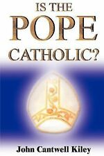 Is the Pope Catholic? : A Novel Autobiography by John Cantwell Kiley (1999,...