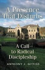 A Presence That Disturbs: A Call to Radical Discipleship, Anthony J. Gittins, Go