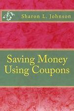 Saving Money Using Coupons by Sharon Johnson (2014, Paperback, Large Type)