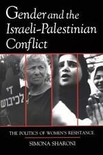 Gender and the Israeli-Palestinian Conflict : The Politics of Women's...
