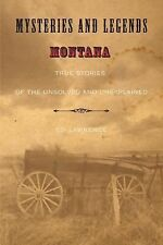 Mysteries and Legends of Montana: True Stories of the Unsolved and Unexplained (