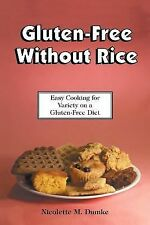 Gluten-Free Without Rice : Easy Cooking for Variety on a Gluten-Free Diet by...