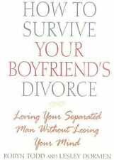 How to Survive Your Boyfriend's Divorce : Loving Your Separated Man Without...