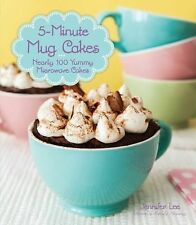 5-Minute Mug Cakes : Over 100 Yummy Microwave Cakes by Jennifer Lee (2014,...