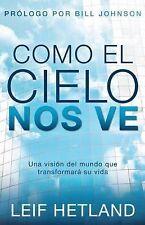 Como el cielo nos ve: Una vision del mundo que transformara su vida (Spanish Edi