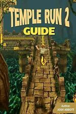 Temple Run 2 Guide : Get Tons of Coins and the High Score! by Josh Abbott...