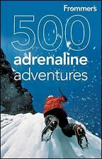 Frommer's 500 Adrenaline Adventures (500 Places)-ExLibrary