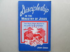DISCIPLESHIP IN THE MINISTRY OF JESUS by Jerry Jones TEN WAYS JESUS WORKED IN