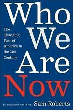 Who We Are Now : The Changing Face of America in the 21st Century by Sam...