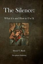 The Silence: What It Is and How to Use It by David Bush (2012, Paperback)