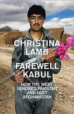 Farewell Kabul: From Afghanistan to a More Dangerous World   Christina Lamb