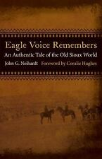 Eagle Voice Remembers : An Authentic Tale of the Old Sioux World by John G....