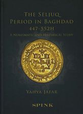 THE SELJUQ PERIOD IN BAGHDAD 447-552H A NUMISMATIC AND HISTORICAL STUDY