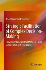 Strategic Facilitation of Complex Decision-Making : How Process and Context...
