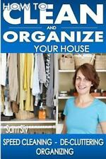 How To Clean and Organize Your House: The Ultimate DIY House Hack Guide for: Spe