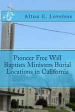 Pioneer Free Will Baptists Ministers Burial Locations in California by Alton...
