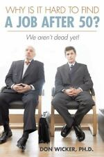 Why Is It Hard to Find a Job After 50? : We Aren't Dead Yet! by Don Wicker...
