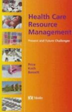 Health Care Resource Management: Present and Future Challenges by Price RN  PhD