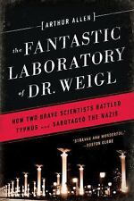 The Fantastic Laboratory of Dr. Weigl: How Two Brave Scientists Battled Typhus a