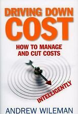 Driving Down Cost: How to Manage and Cut Costs--Intelligently, Wileman, Andrew,