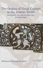The Origins of Visual Culture in the Islamic World : Aesthetics, Art and...