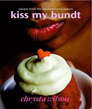 Kiss My Bundt: Recipes from the Award-Winning Bakery, Wilson, Chrysta, New Books