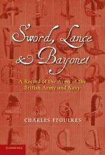 Sword, Lance and Bayonet : A Record of the Arms of the British Army and Navy...