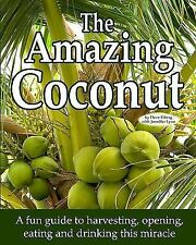 The Amazing Coconut : A Fun Guide to Harvesting, Opening, Eating and Drinking...