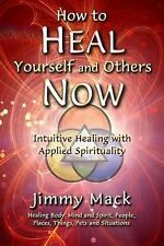 How to Heal Yourself and Others Now : Intuitive Healing with Applied...