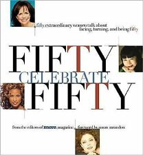 Fifty Celebrate Fifty: Fifty Extraordinary Women Talk About Facing, Turning, a..