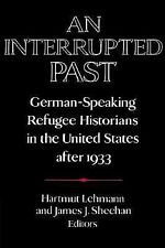 An Interrupted Past : German-Speaking Refugee Historians in the United States...
